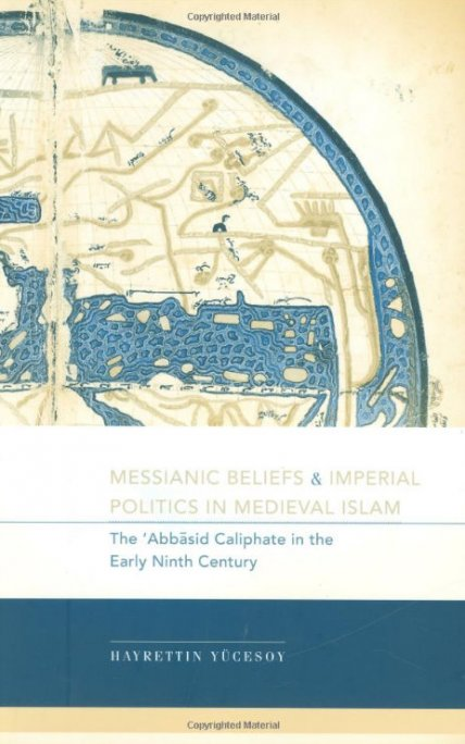 Messianic Beliefs & Imperial Politics in Medieval Islam