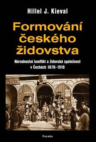 Formování českého židovstva: Národnostní konflikt a židovská společnost v Čechách 1870–1918